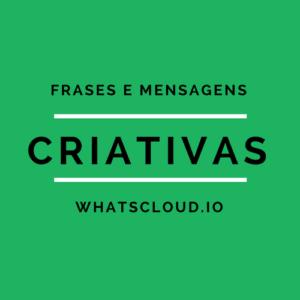 Frases e Mensagens Criativas para Whatsapp