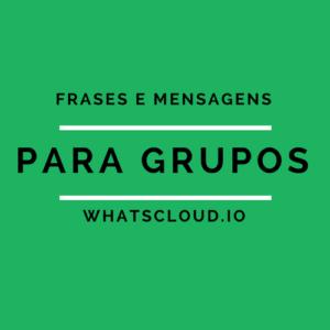 Frases e Mensagens para Grupos do Whatsapp
